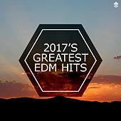 2017's Greatest EDM Hits by Various Artists