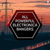 All Powerful Electronica Bangers by Various Artists