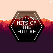 2017's Hits of the Future by Various Artists