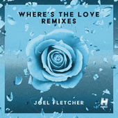 Where's the Love (Remixes) by Joel Fletcher