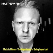 Mattrix Minute: The Importance of Being Important by Matthew Rix