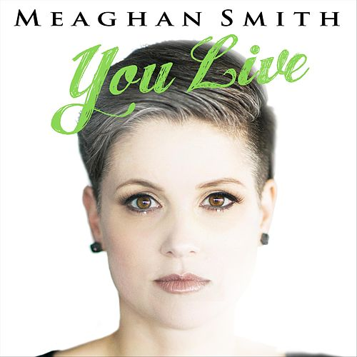 You Live by Meaghan Smith