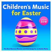 Childrens Music for Easter 2018 - The Best Nursery Rhymes and Kids Songs for an Easter Party (Deluxe Version) de Various Artists