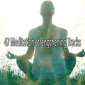 47 Meditation Strengthening Tracks von Lullabies for Deep Meditation