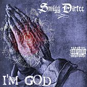 I'm God by Smigg Dirtee