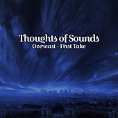 Thoughts of Sounds (Overcast - First Take) de Various Artists