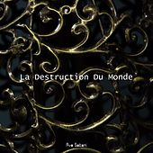 La Destruction Du Monde by Ave Satani