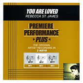You Are Loved (Premiere Performance Plus Track) by Rebecca St. James