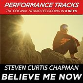 Believe Me Now (Premiere Performance Plus Track) by Steven Curtis Chapman