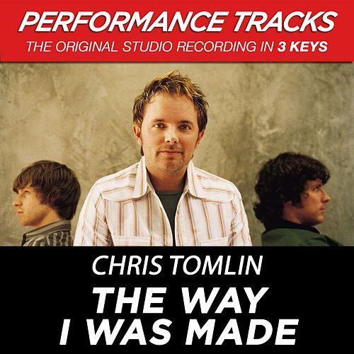The Way I Was Made (Premiere Performance Plus Track) by Chris Tomlin