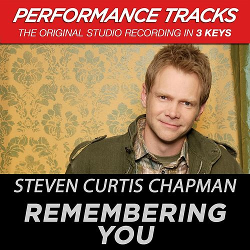 Remembering You (Premiere Performance Plus Track) by Steven Curtis Chapman