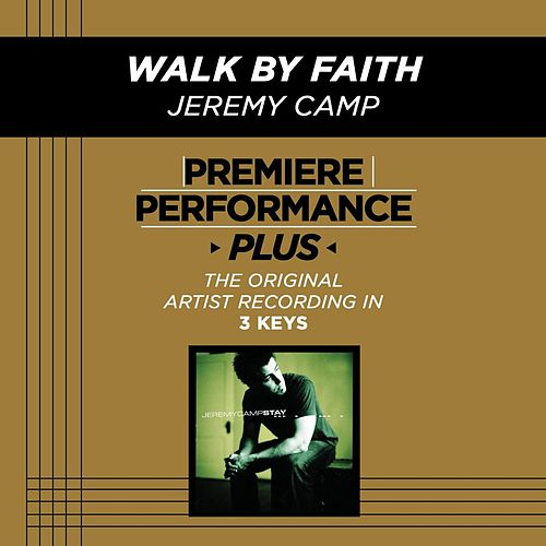 Walk By Faith (Premiere Performance Plus Track) by Jeremy Camp