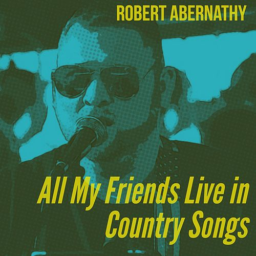 All My Friends Live In Country Songs Single By Robert Abernathy