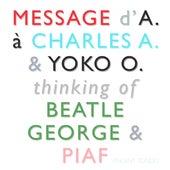 Message d'A. à Charles A. & Yoko O. Thinking of Beatle George & Piaf de Vincent Tondo