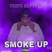 Smoke up EP by Trife Heffner
