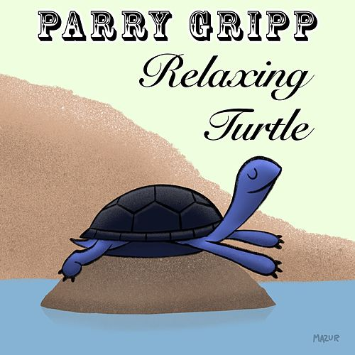 Relaxing Turtle by Parry Gripp