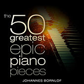The 50 Greatest Epic Piano Pieces de Johannes Bornlof
