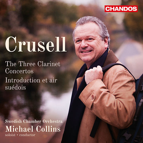 Crusell: Clarinet Concertos & Introduction et air suédois by Michael Collins