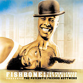 Fishbone & The Familyhood Nextperience Presents The Psychotic Friends Nuttwerx by Fishbone