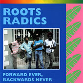 Forward Ever, Backwards Never by Roots Radics