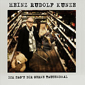Ich sag's dir gerne tausendmal de Heinz Rudolf Kunze