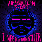 I Need A Painkiller (Armand Van Helden Vs. Butter Rush / MK Remix) de Butter Rush