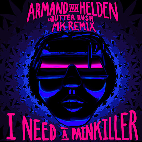 I Need A Painkiller (Armand Van Helden Vs. Butter Rush / MK Remix) di Butter Rush