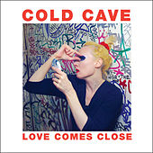 Love Comes Close by Cold Cave