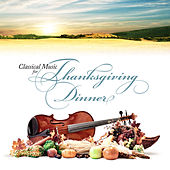 Classical Music for Thanksgiving Dinner by Various Artists