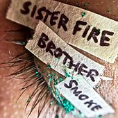 Sister Fire, Brother Smoke by The Megaphonic Thrift