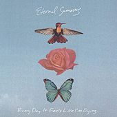 Every Day It Feels Like I'm Dying... by Eternal Summers