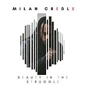 Beauty in the Struggle by Milan Credle