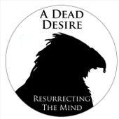 Resurrecting The Mind von A Dead Desire