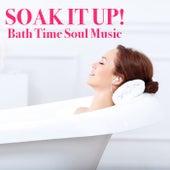 Soak It Up! Bath Time Soul Music by Various Artists