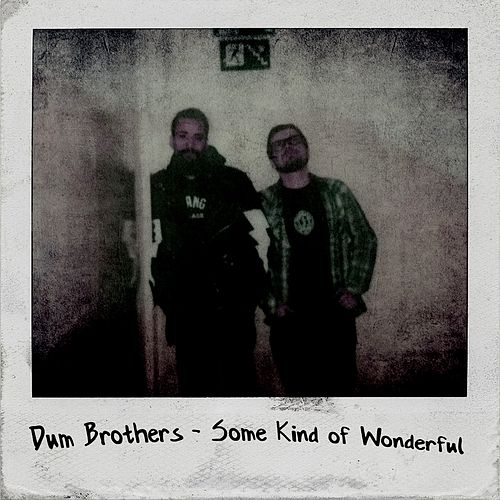 Some Kind of Wonderful by Dum Brothers