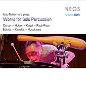 Carter, Huber, Kagel, Pagh-Paan, Eötvös, Xenakis & Hosokawa: Works for Solo Percussion by Isao Nakamura