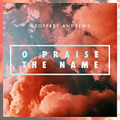 O Praise the Name di Geoffrey Andrews