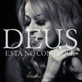 Deus Está No Controle de Adriana Arydes