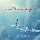 From His Heart to Yours de Kimberly and Alberto Rivera