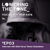 Lowering The Tone Podcast Episode 3 with Elite Force/ Simon Shackleton (Interview only) by Meat Katie