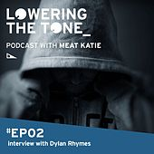 Lowering The Tone Podcast Episode 2 with Dylan Rhymes (Interview only) by Meat Katie