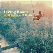 Focus on the Good Things ( Deluxe Remix Edition ) by Living Room