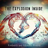 The Explosion Inside by Kimberly and Alberto Rivera