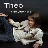 I'll Be Your Hero by Theo
