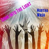 Come into the Light by Martha Wash