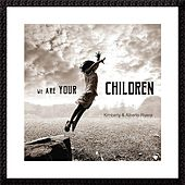 We Are Your Children de Kimberly and Alberto Rivera