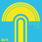 Shine On by DJ T.