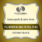 I'll Never Be Able To Tell It All (Studio Track) by Karen Peck & New River
