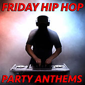 Friday Hip Hop Party Anthems de Various Artists