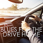 Blues For The Drive Home by Various Artists